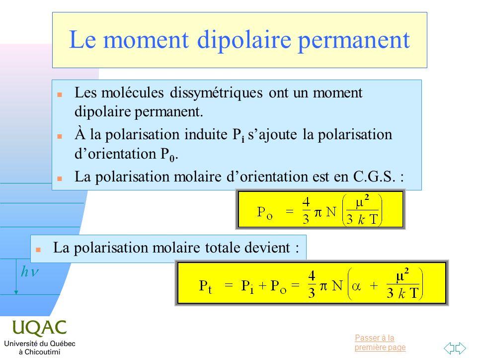 Passer à la première page v = 0 h Le moment dipolaire permanent n Les molécules dissymétriques ont un moment dipolaire permanent. n À la polarisation