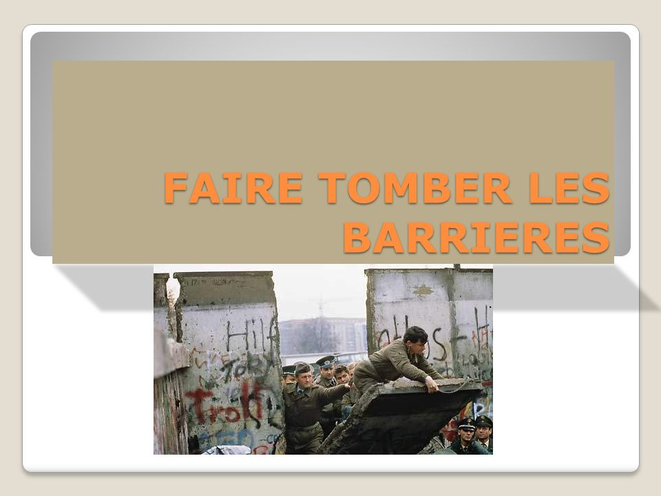 FAIRE TOMBER LES BARRIERES