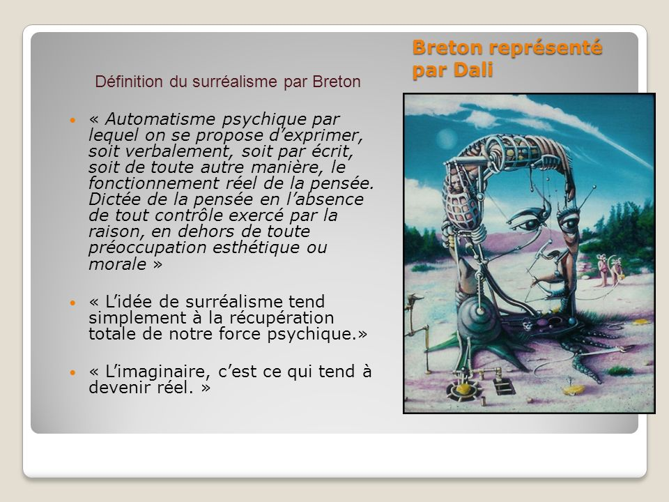 Breton représenté par Dali Définition du surréalisme par Breton « Automatisme psychique par lequel on se propose dexprimer, soit verbalement, soit par