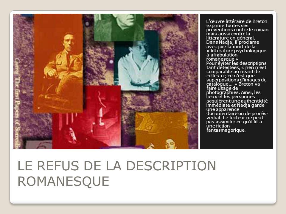 LE REFUS DE LA DESCRIPTION ROMANESQUE Lœuvre littéraire de Breton exprime toutes ses préventions contre le roman mais aussi contre la littérature en g