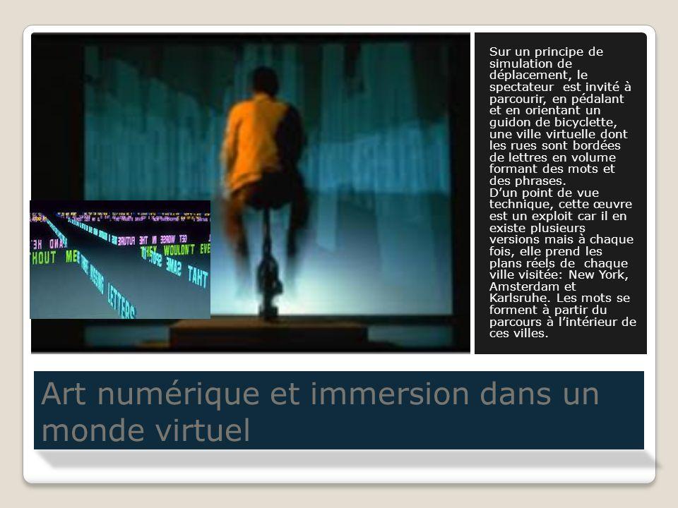 Art numérique et immersion dans un monde virtuel Sur un principe de simulation de déplacement, le spectateur est invité à parcourir, en pédalant et en
