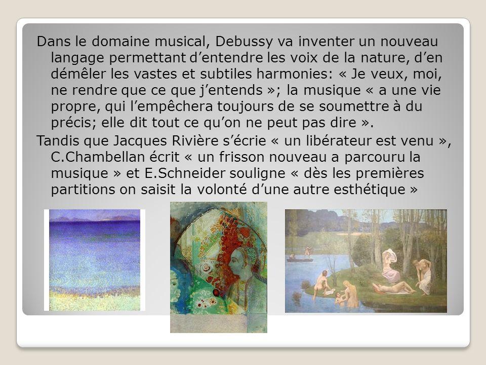 Dans le domaine musical, Debussy va inventer un nouveau langage permettant dentendre les voix de la nature, den démêler les vastes et subtiles harmoni