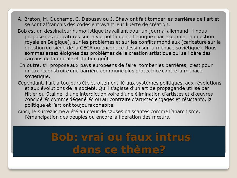 Bob: vrai ou faux intrus dans ce thème? Bob: vrai ou faux intrus dans ce thème? A. Breton, M. Duchamp, C. Debussy ou J. Shaw ont fait tomber les barri
