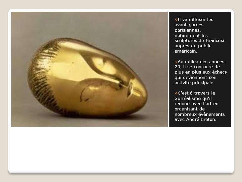 Il va diffuser les avant-gardes parisiennes, notamment les sculptures de Brancusi auprès du public américain. Au milieu des années 20, il se consacre