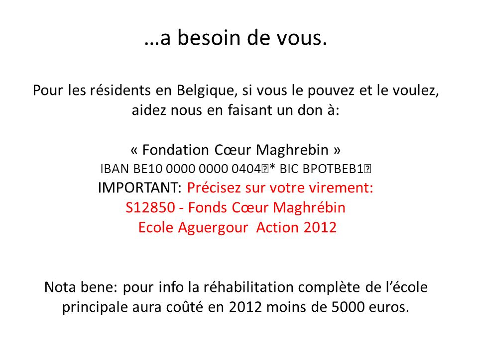 …a besoin de vous. Pour les résidents en Belgique, si vous le pouvez et le voulez, aidez nous en faisant un don à: « Fondation Cœur Maghrebin » IBAN B