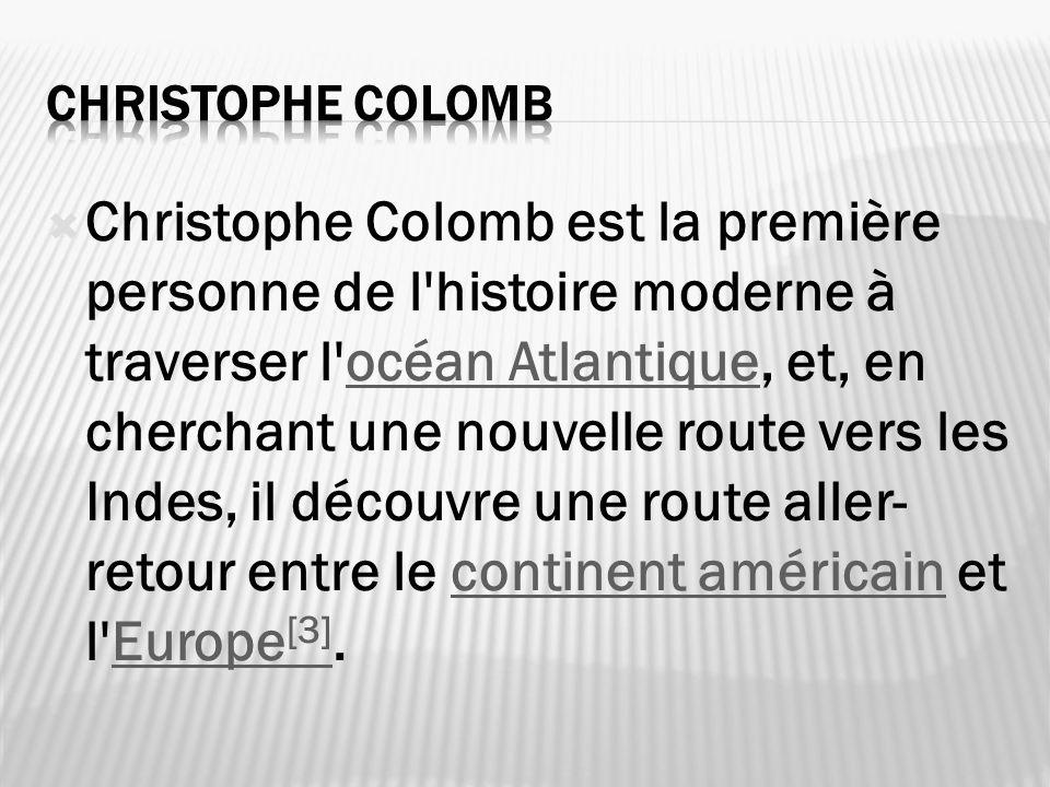 Christophe Colomb est la première personne de l'histoire moderne à traverser l'océan Atlantique, et, en cherchant une nouvelle route vers les Indes, i