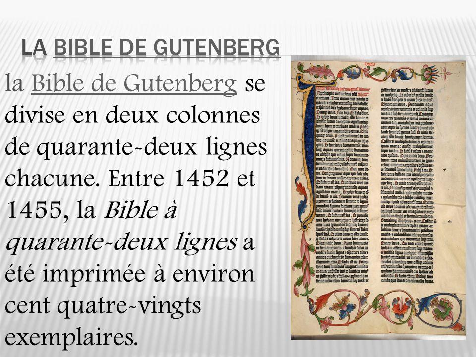 la Bible de Gutenberg se divise en deux colonnes de quarante-deux lignes chacune. Entre 1452 et 1455, la Bible à quarante-deux lignes a été imprimée à