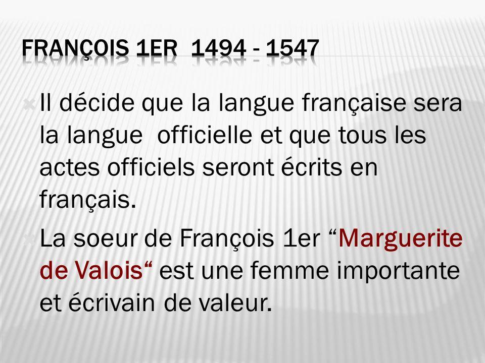 Il décide que la langue française sera la langue officielle et que tous les actes officiels seront écrits en français. La soeur de François 1er Margue