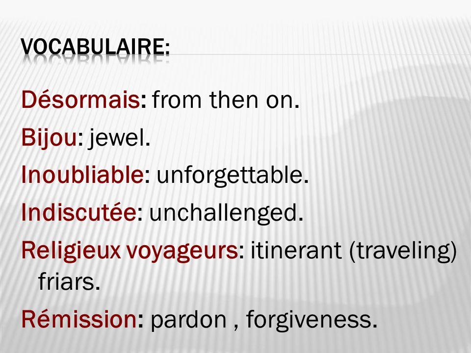 Désormais: from then on. Bijou: jewel. Inoubliable: unforgettable. Indiscutée: unchallenged. Religieux voyageurs: itinerant (traveling) friars. Rémiss