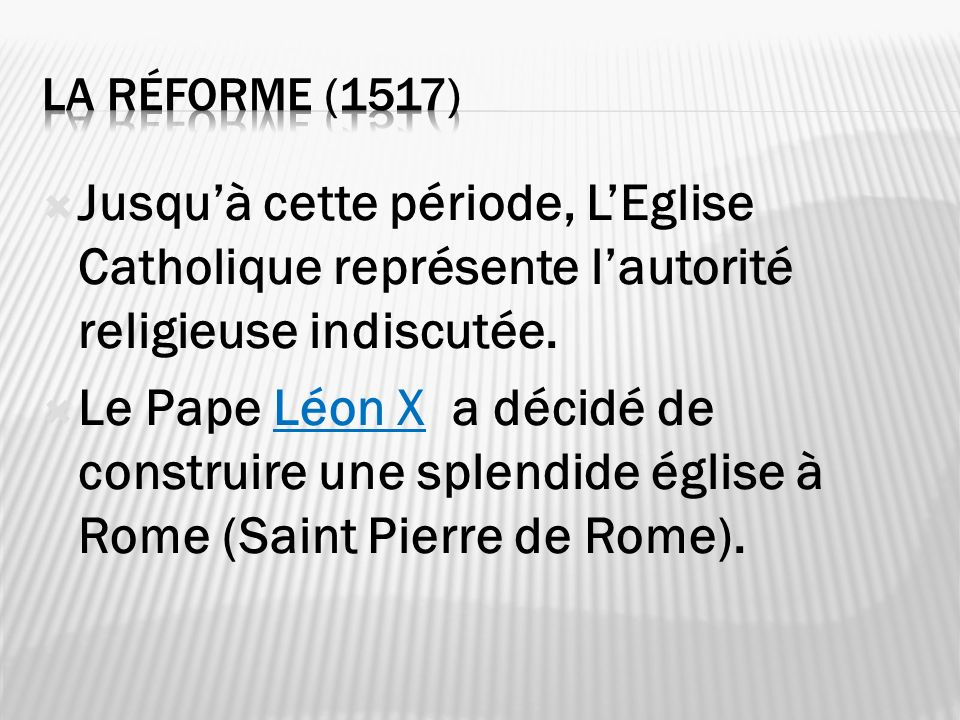 Jusquà cette période, LEglise Catholique représente lautorité religieuse indiscutée. Le Pape Léon X a décidé de construire une splendide église à Rome