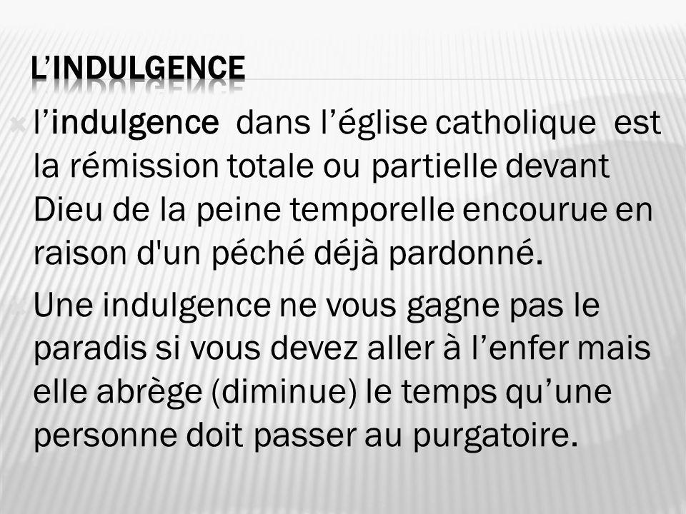 lindulgence dans léglise catholique est la rémission totale ou partielle devant Dieu de la peine temporelle encourue en raison d'un péché déjà pardonn
