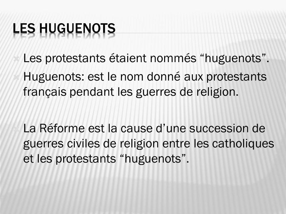 Les protestants étaient nommés huguenots. Huguenots: est le nom donné aux protestants français pendant les guerres de religion. La Réforme est la caus