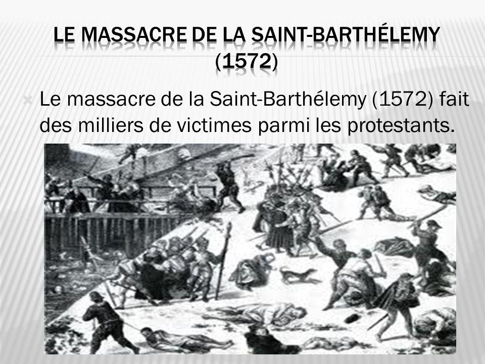 Le massacre de la Saint-Barthélemy (1572) fait des milliers de victimes parmi les protestants.