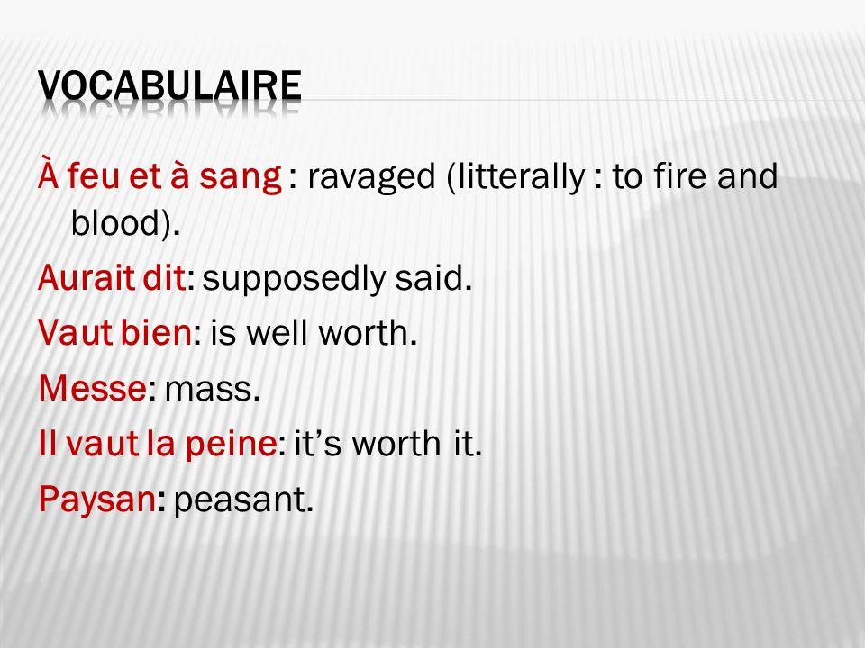À feu et à sang : ravaged (litterally : to fire and blood). Aurait dit: supposedly said. Vaut bien: is well worth. Messe: mass. Il vaut la peine: its