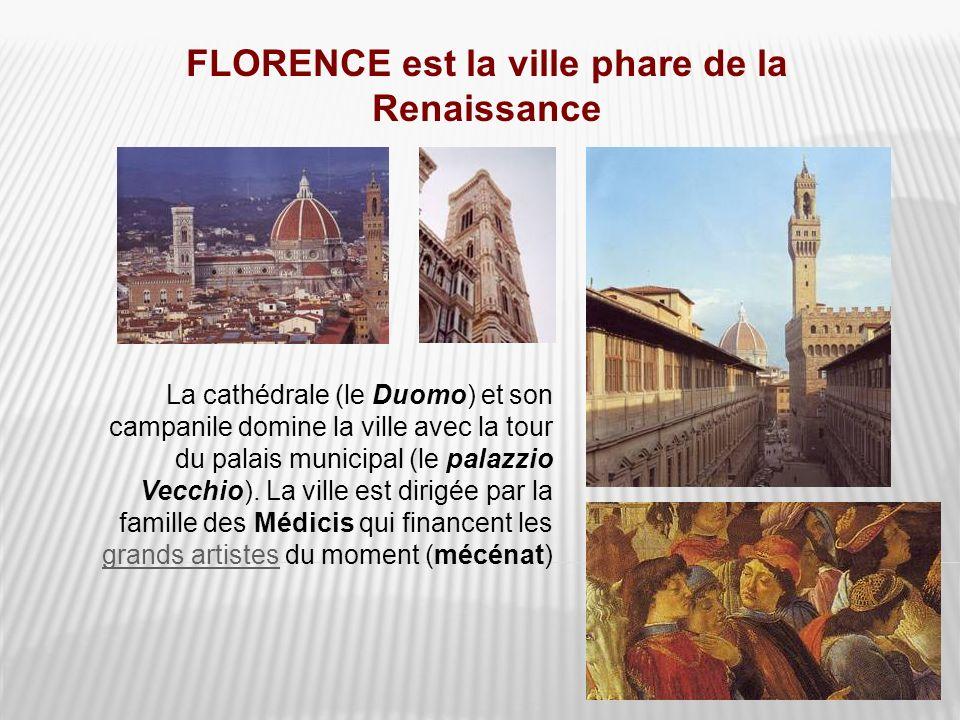 FLORENCE est la ville phare de la Renaissance La cathédrale (le Duomo) et son campanile domine la ville avec la tour du palais municipal (le palazzio