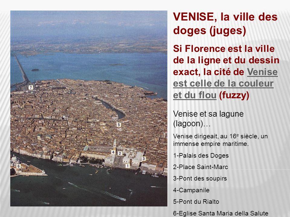 VENISE, la ville des doges (juges) Si Florence est la ville de la ligne et du dessin exact, la cité de Venise est celle de la couleur et du flou (fuzz