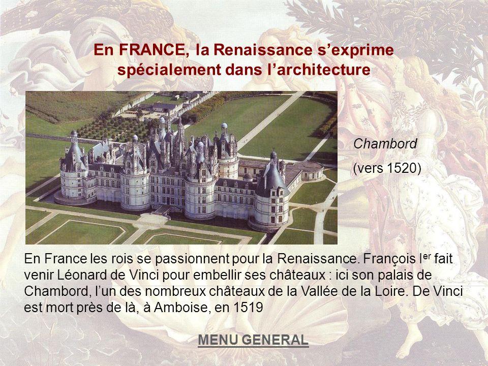 En FRANCE, la Renaissance sexprime spécialement dans larchitecture Chambord (vers 1520) En France les rois se passionnent pour la Renaissance. Françoi
