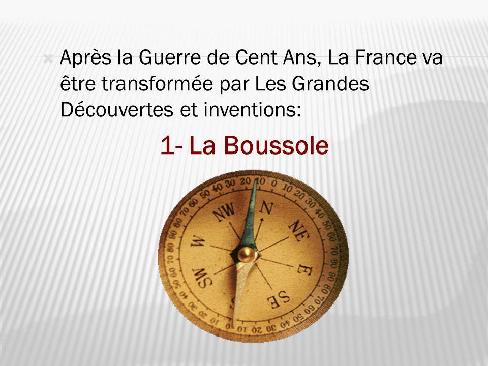 Après la Guerre de Cent Ans, La France va être transformée par Les Grandes Découvertes et inventions: 1- La Boussole