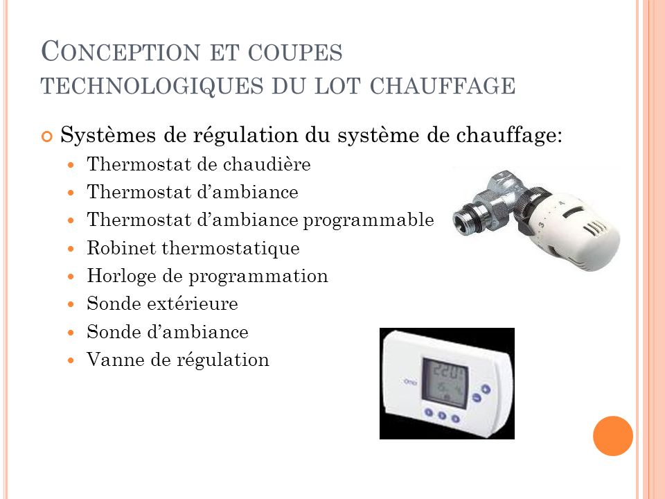 Systèmes de régulation du système de chauffage: Thermostat de chaudière Thermostat dambiance Thermostat dambiance programmable Robinet thermostatique