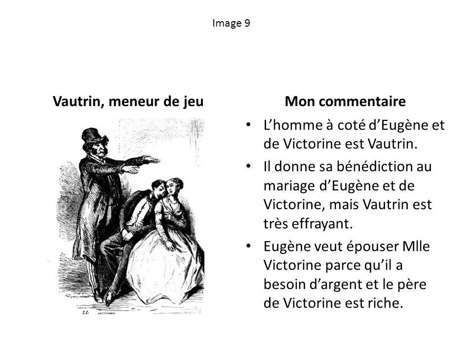 Image 9 Vautrin, meneur de jeuMon commentaire Lhomme à coté dEugène et de Victorine est Vautrin. Il donne sa bénédiction au mariage dEugène et de Vict