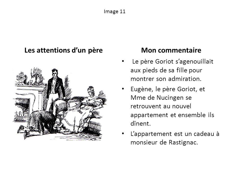 Image 11 Les attentions dun pèreMon commentaire Le père Goriot sagenouillait aux pieds de sa fille pour montrer son admiration. Eugène, le père Goriot