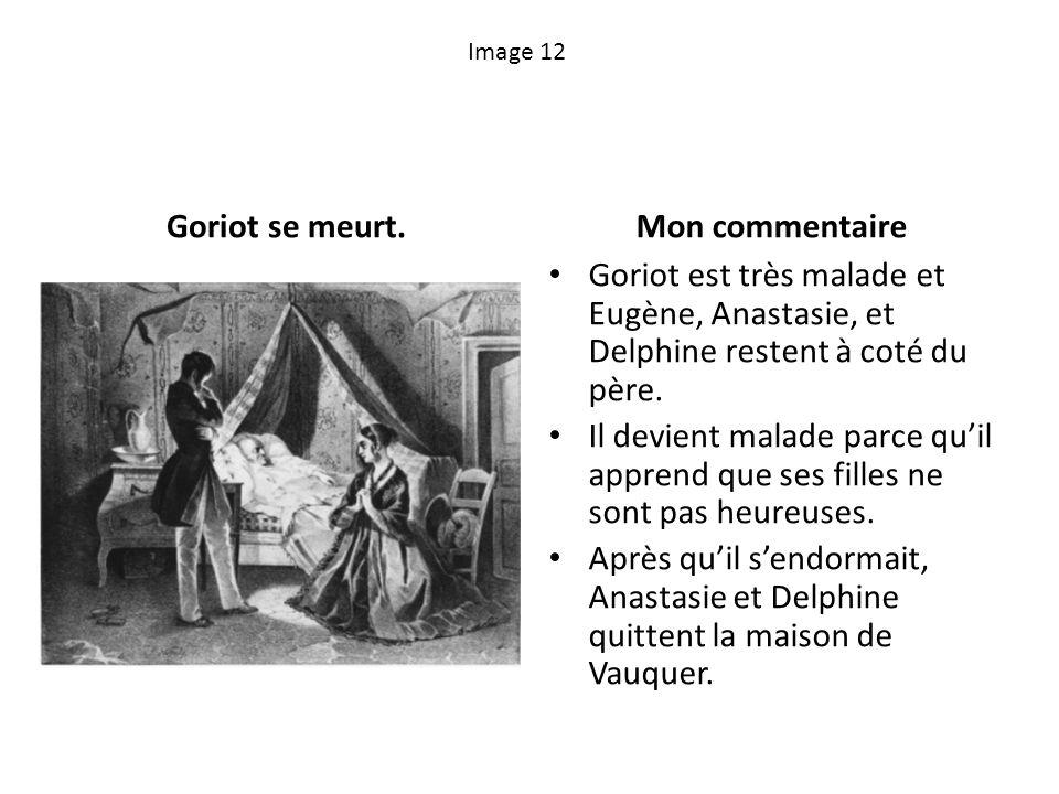 Image 12 Goriot se meurt.Mon commentaire Goriot est très malade et Eugène, Anastasie, et Delphine restent à coté du père. Il devient malade parce quil