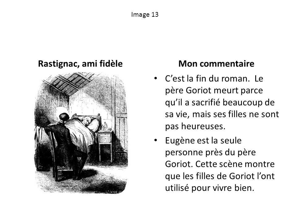 Image 13 Rastignac, ami fidèleMon commentaire Cest la fin du roman. Le père Goriot meurt parce quil a sacrifié beaucoup de sa vie, mais ses filles ne