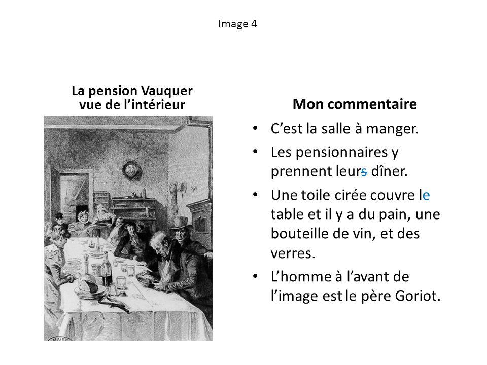 Image 4 La pension Vauquer vue de lintérieur Mon commentaire Cest la salle à manger. Les pensionnaires y prennent leurs dîner. Une toile cirée couvre