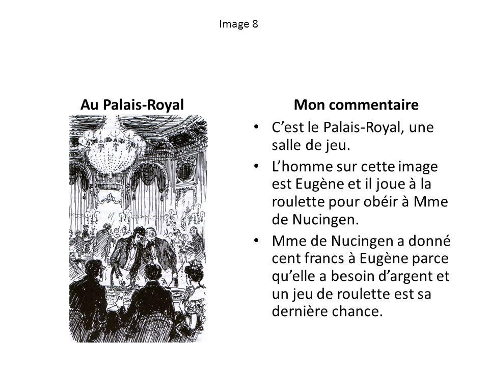 Image 8 Au Palais-RoyalMon commentaire Cest le Palais-Royal, une salle de jeu. Lhomme sur cette image est Eugène et il joue à la roulette pour obéir à