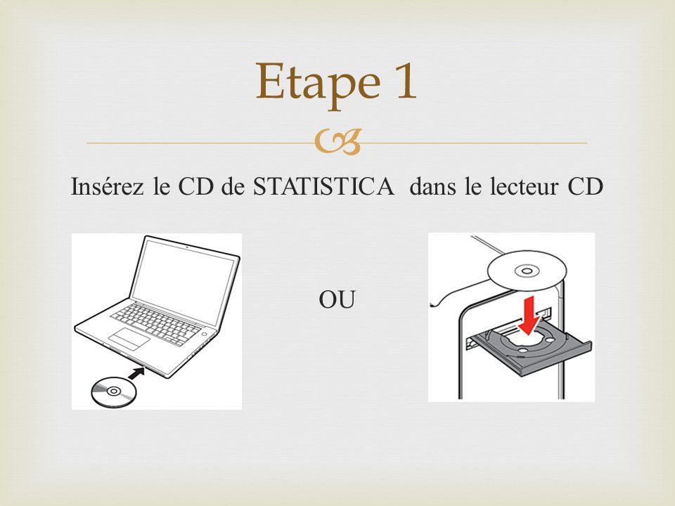 Insérez le CD de STATISTICA dans le lecteur CD OU Etape 1