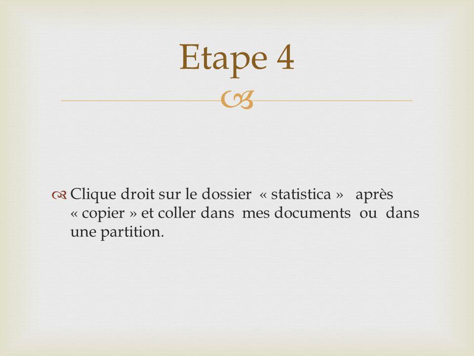 Clique droit sur le dossier « statistica » après « copier » et coller dans mes documents ou dans une partition. Etape 4
