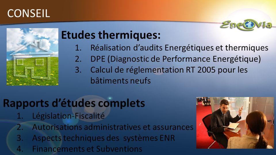 CONSEIL Etudes thermiques: 1.Réalisation daudits Energétiques et thermiques 2.DPE (Diagnostic de Performance Energétique) 3.Calcul de réglementation R