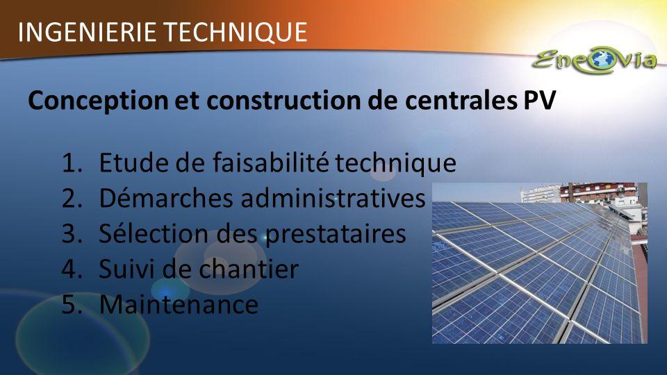 INGENIERIE TECHNIQUE Conception et construction de centrales PV 1.Etude de faisabilité technique 2.Démarches administratives 3.Sélection des prestatai