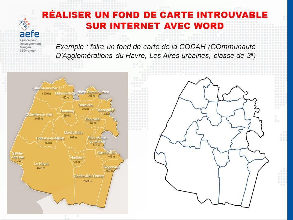 RÉALISER UN FOND DE CARTE INTROUVABLE SUR INTERNET AVEC WORD Exemple : faire un fond de carte de la CODAH (COmmunauté DAgglomérations du Havre, Les Ai