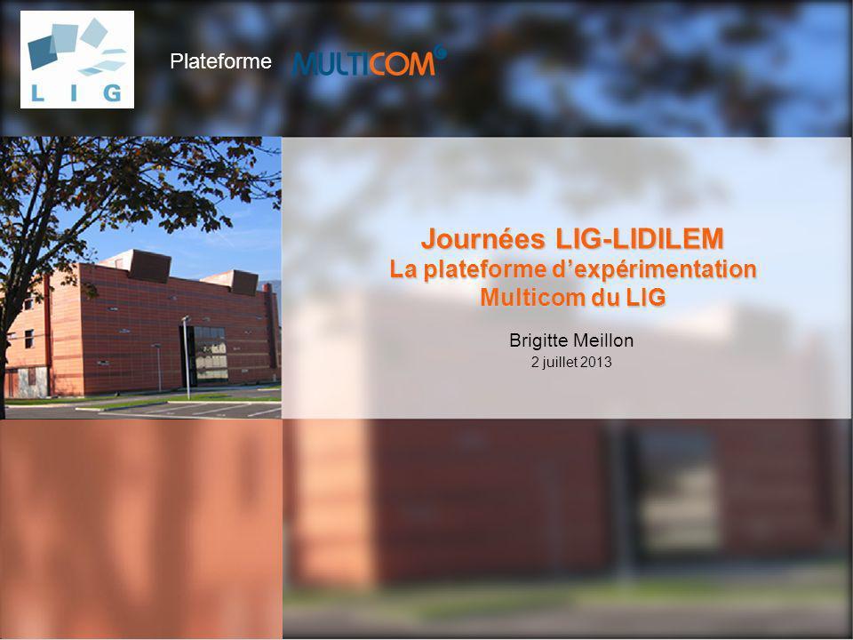 Plateforme Journées LIG-LIDILEM La plateforme dexpérimentation Multicom du LIG Brigitte Meillon 2 juillet 2013