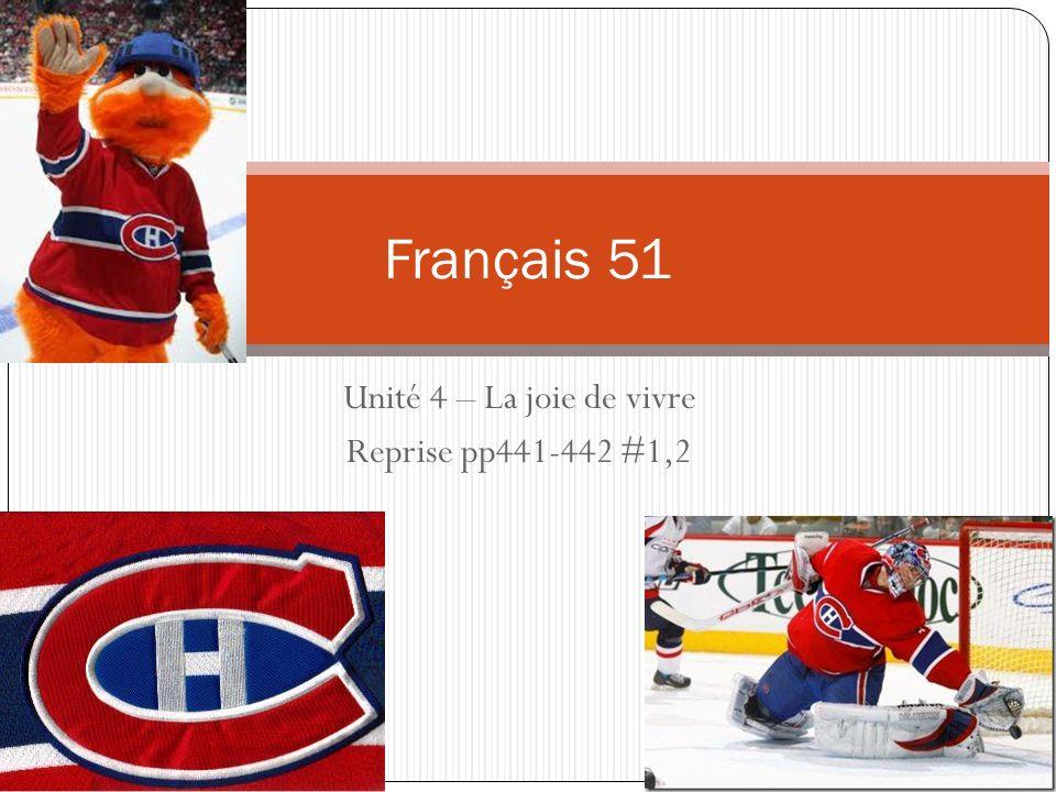 Unité 4 – La joie de vivre Reprise pp441-442 #1,2 Français 51