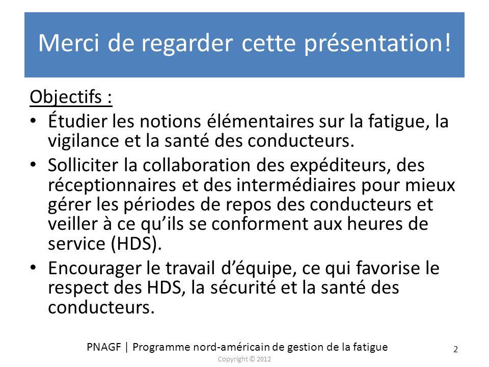 PNAGF | Programme nord-américain de gestion de la fatigue Copyright © 2012 2 Merci de regarder cette présentation! Objectifs : Étudier les notions élé