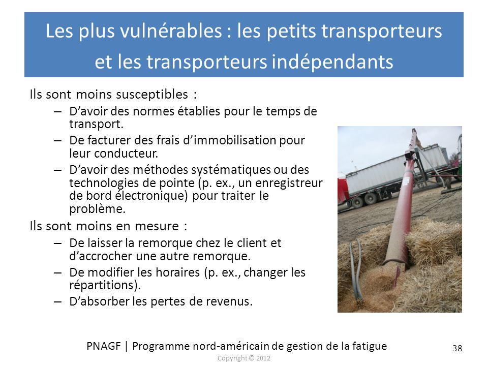 PNAGF | Programme nord-américain de gestion de la fatigue Copyright © 2012 38 Les plus vulnérables : les petits transporteurs et les transporteurs ind