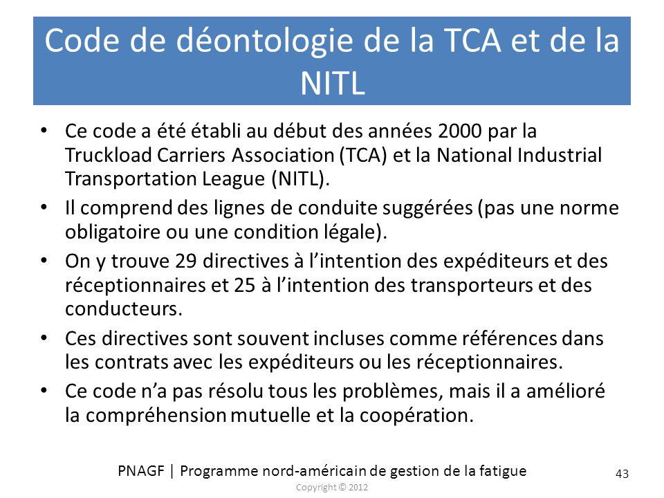 PNAGF | Programme nord-américain de gestion de la fatigue Copyright © 2012 43 Code de déontologie de la TCA et de la NITL Ce code a été établi au débu