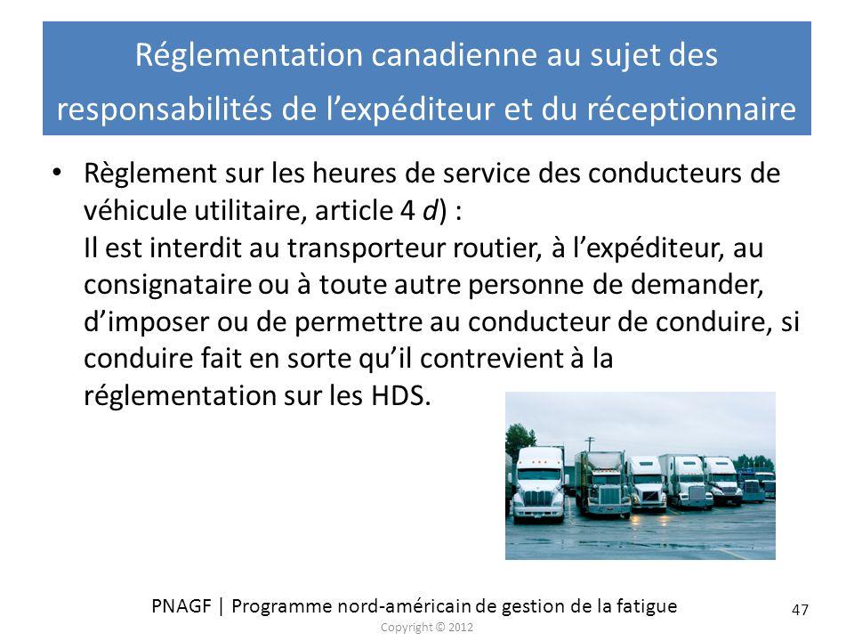 PNAGF | Programme nord-américain de gestion de la fatigue Copyright © 2012 47 Réglementation canadienne au sujet des responsabilités de lexpéditeur et
