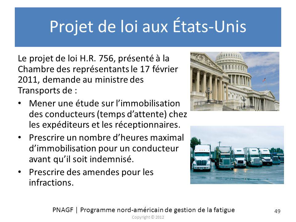 PNAGF | Programme nord-américain de gestion de la fatigue Copyright © 2012 49 Projet de loi aux États-Unis Le projet de loi H.R. 756, présenté à la Ch