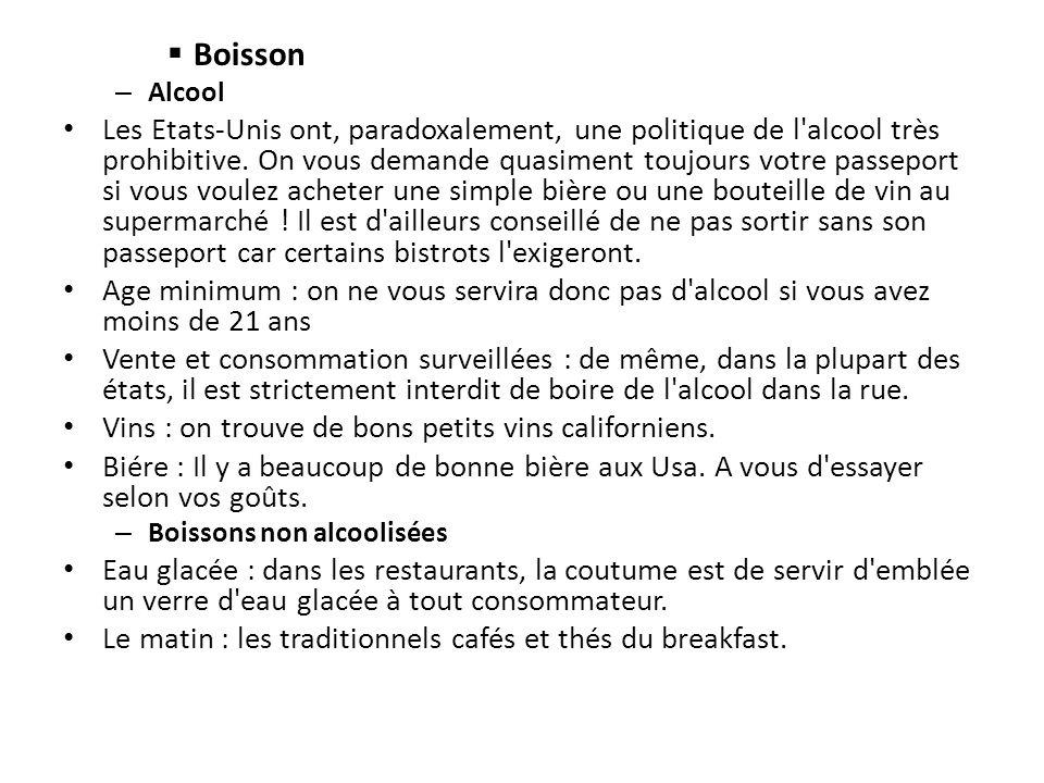Boisson – Alcool Les Etats-Unis ont, paradoxalement, une politique de l'alcool très prohibitive. On vous demande quasiment toujours votre passeport si