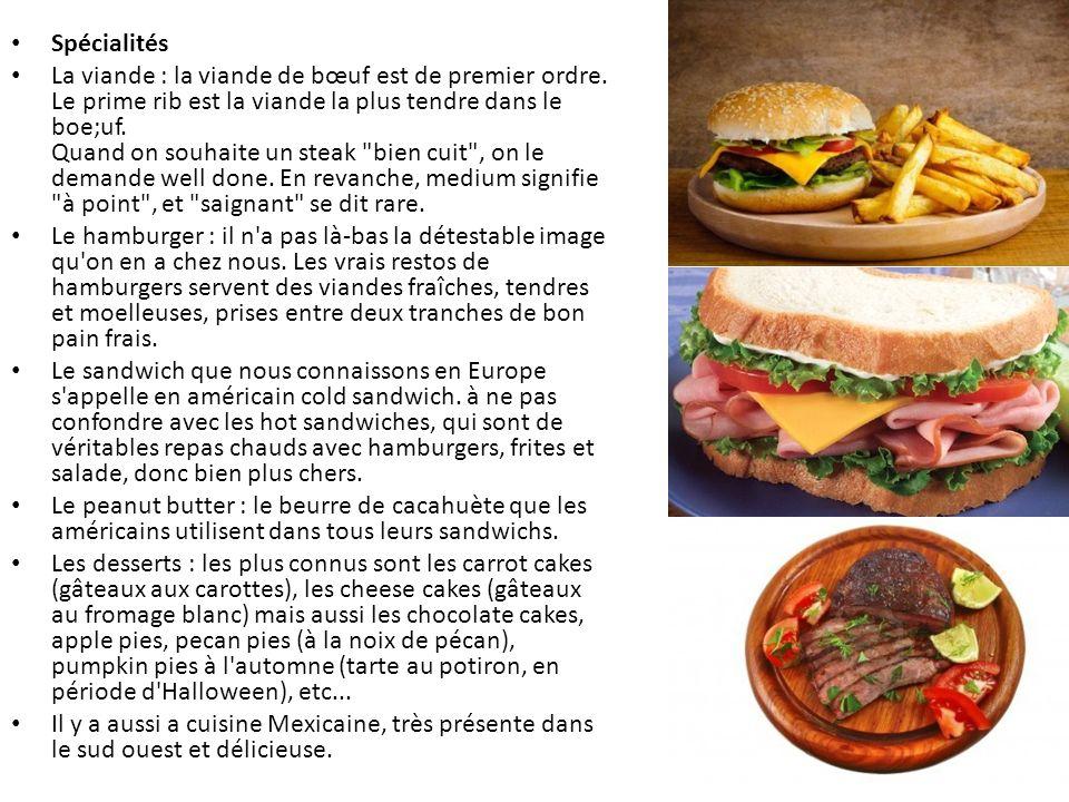 Spécialités La viande : la viande de bœuf est de premier ordre. Le prime rib est la viande la plus tendre dans le boe;uf. Quand on souhaite un steak