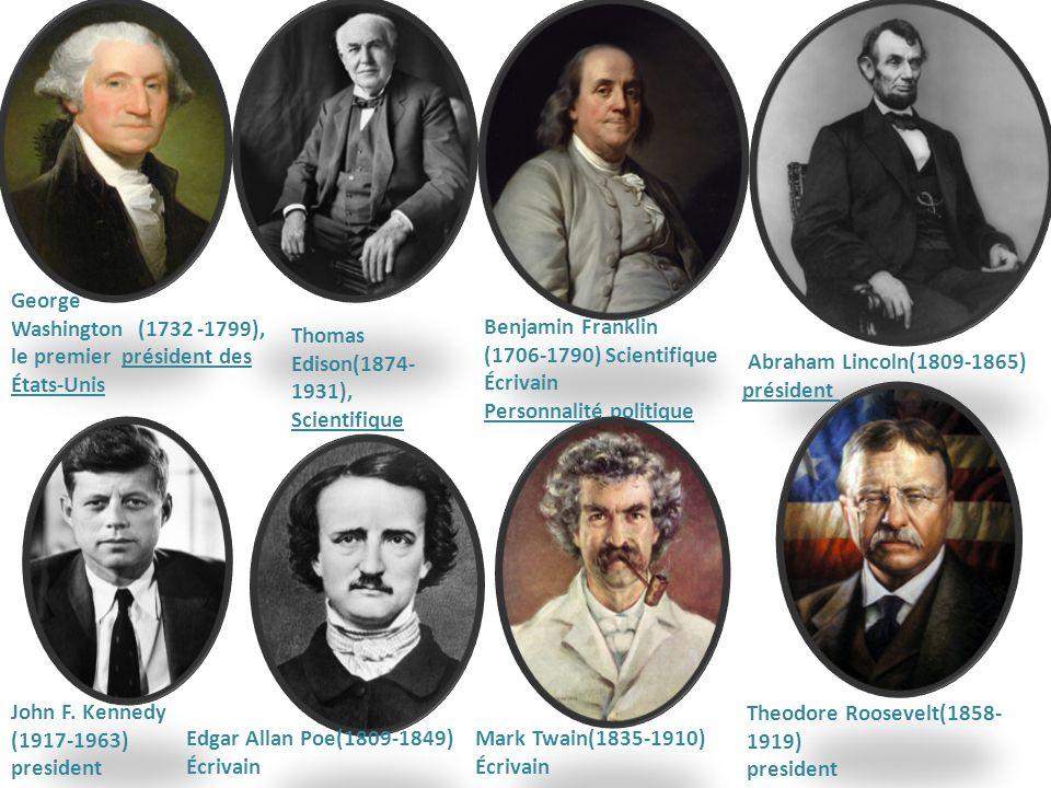George Washington (1732 -1799), le premier président des États-Unis Thomas Edison(1874- 1931), Scientifique Benjamin Franklin (1706-1790) Scientifique