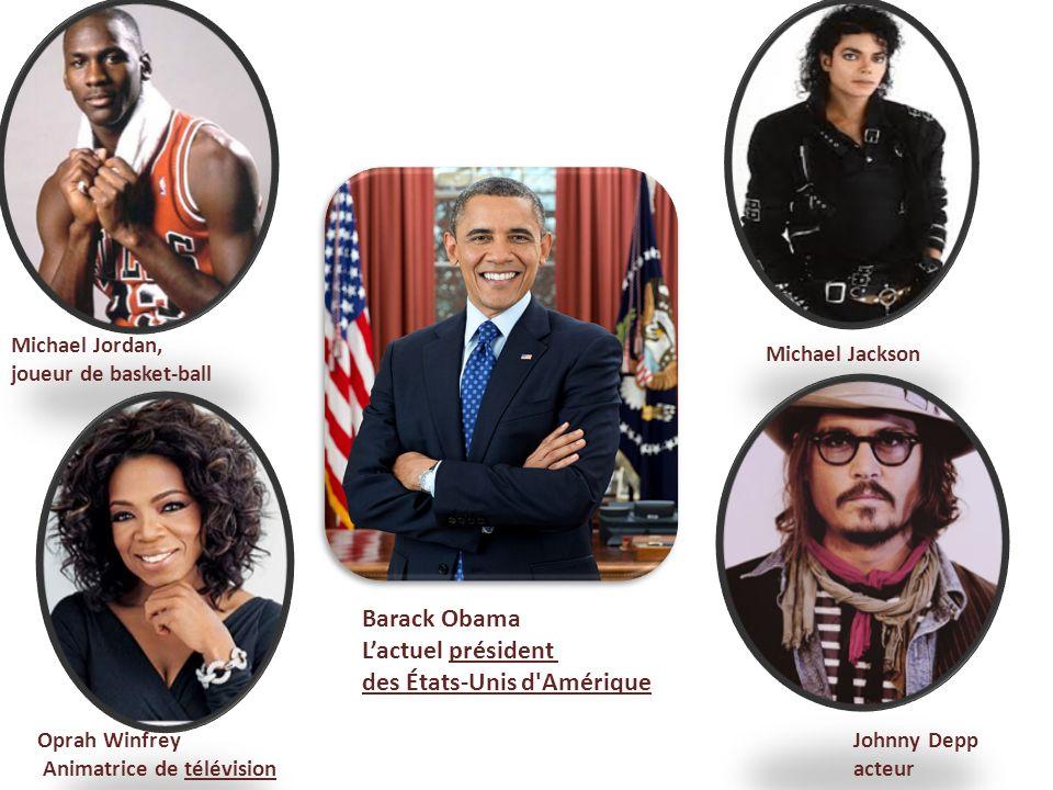 Michael Jordan, joueur de basket-ball Johnny Depp acteur Oprah Winfrey Animatrice de télévision Michael Jackson Barack Obama Lactuel président des Éta