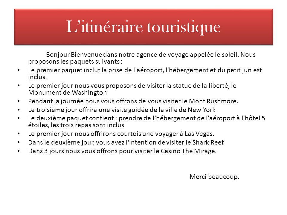 Litinéraire touristique Bonjour Bienvenue dans notre agence de voyage appelée le soleil. Nous proposons les paquets suivants : Le premier paquet inclu