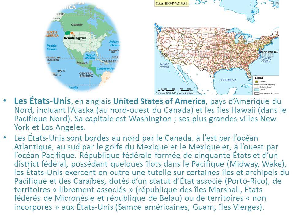 Les États-Unis, en anglais United States of America, pays dAmérique du Nord, incluant lAlaska (au nord-ouest du Canada) et les îles Hawaii (dans le Pa