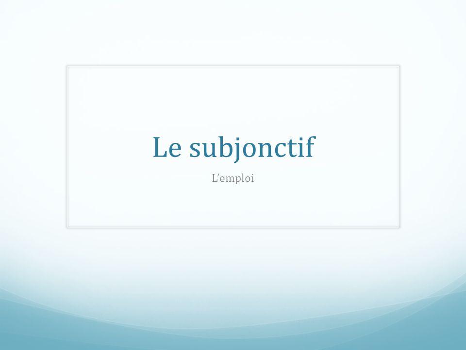 Le subjonctif Lemploi