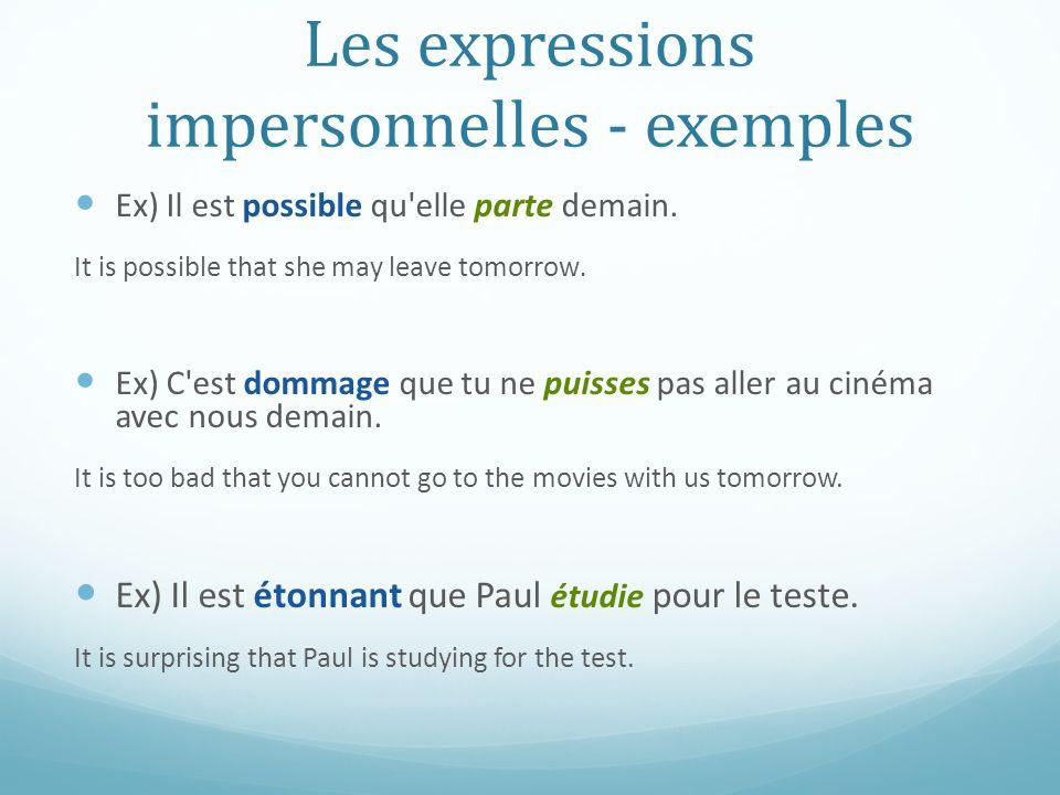 Les expressions impersonnelles - exemples Ex) Il est possible qu'elle parte demain. It is possible that she may leave tomorrow. Ex) C'est dommage que
