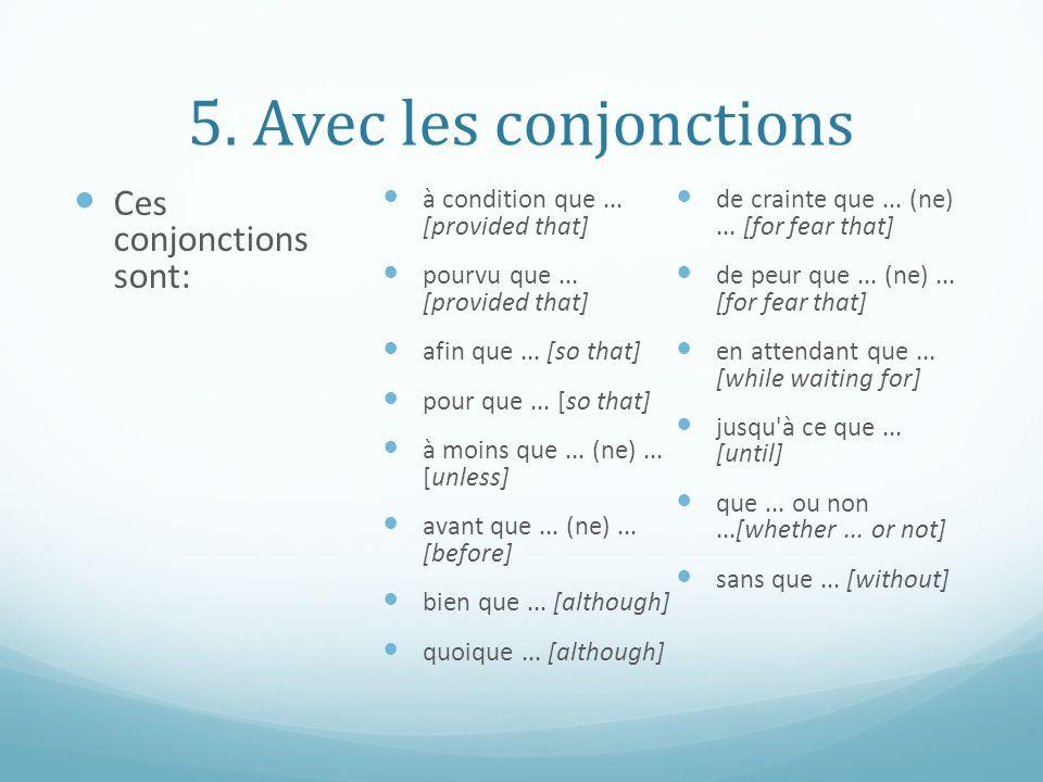 5. Avec les conjonctions Ces conjonctions sont: à condition que... [provided that] pourvu que... [provided that] afin que... [so that] pour que... [so